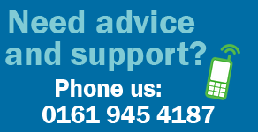 Need advice and support? Phone us on 0161 945 4187